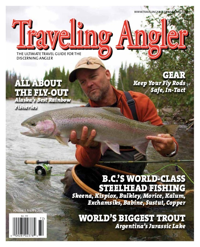 WWW.TRAVELINGANGLERMAGAZINE.COM  THE ULTIMATE TRAVEL GUIDE FOR THE DISCERNING ANGLER  ALL ABOUT THE FLY-OUT  Alaska's Best...
