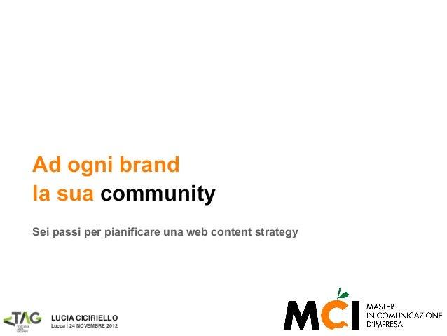 Ad ogni brandla sua communitySei passi per pianificare una web content strategy   LUCIA CICIRIELLO   Lucca | 24 NOVEMBRE 2...