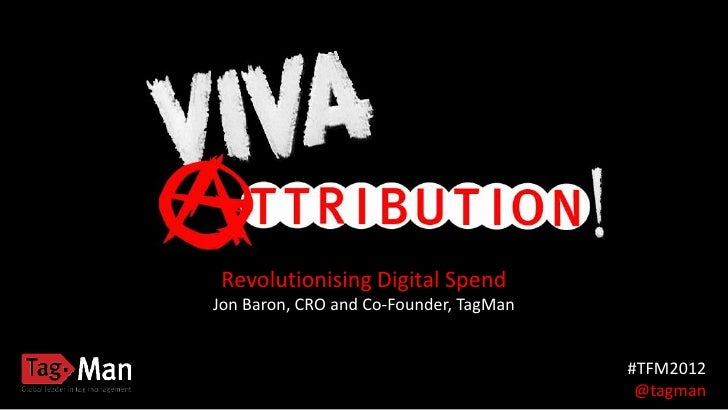 Revolutionising Digital SpendJon Baron, CRO and Co-Founder, TagMan                                        #TFM2012        ...