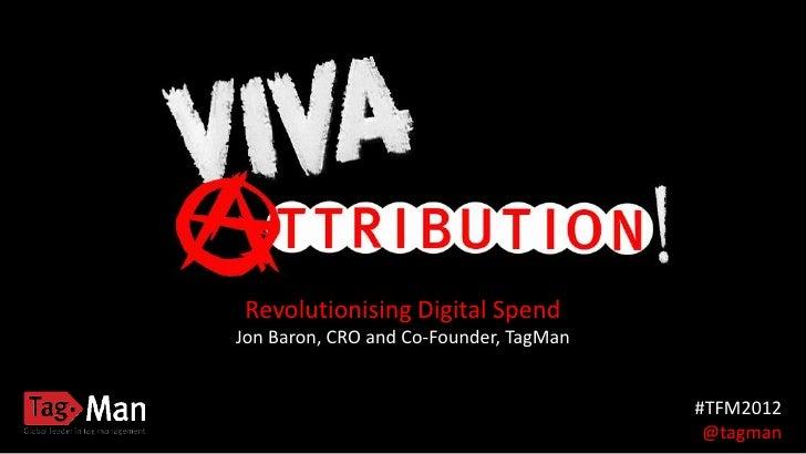 Online Advertising Theatre; Viva Attribution! Revolutionising Digital Spend