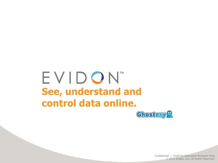 See, understand andcontrol data online.                       Confidential | DraftDraft for Discussion Purposes Only      ...