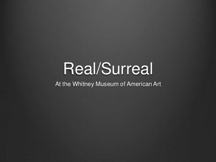 Real/SurrealAt the Whitney Museum of American Art