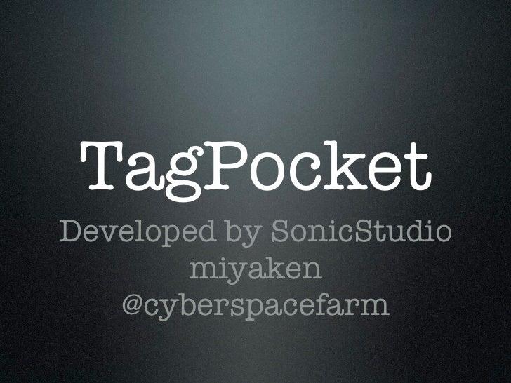TagPocketDeveloped by SonicStudio       miyaken   @cyberspacefarm