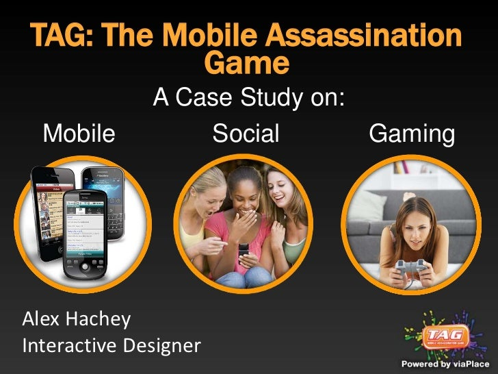 TAG: The Mobile Assassination Game<br />A Case Study on:<br />Mobile           Social     Gaming<br />Alex Hachey<br /...