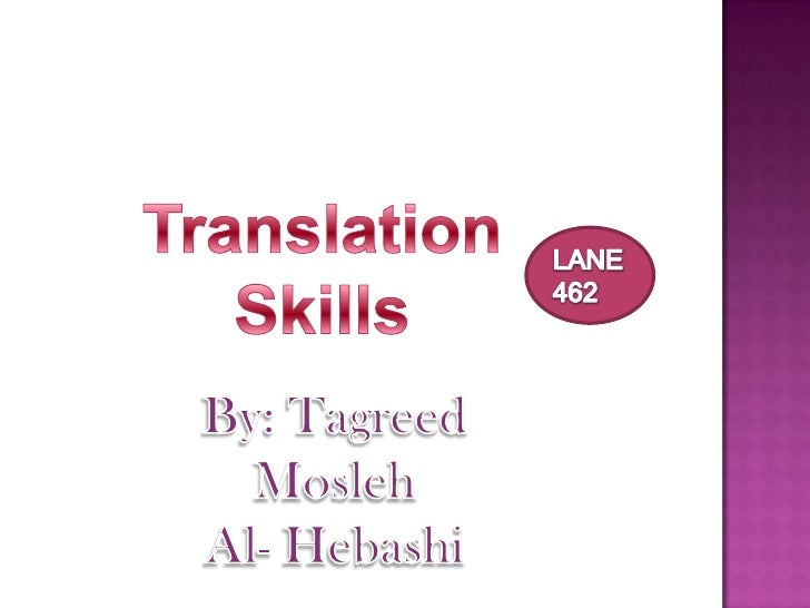 Translation Skills<br />LANE 462<br />By: TagreedMosleh<br />Al- Hebashi<br />