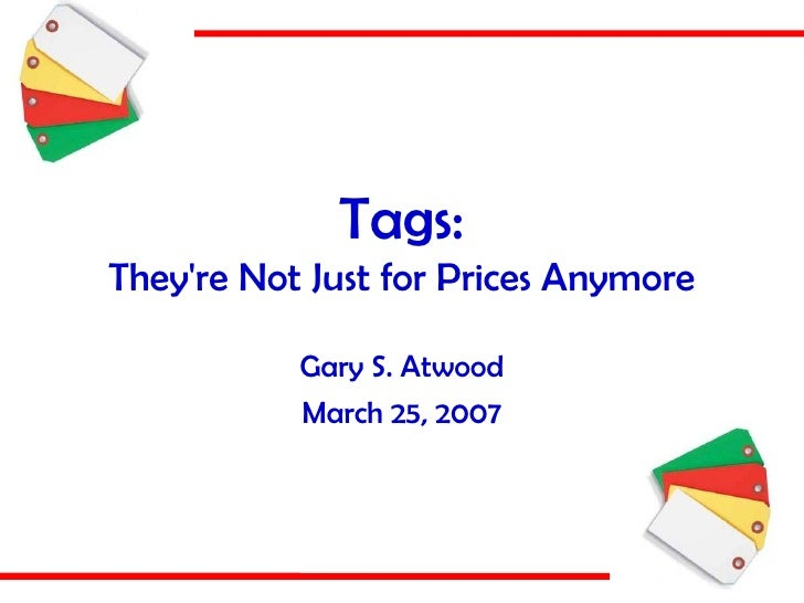 Tags: They're Not Just for Prices Anymore Gary S. Atwood March 25, 2007