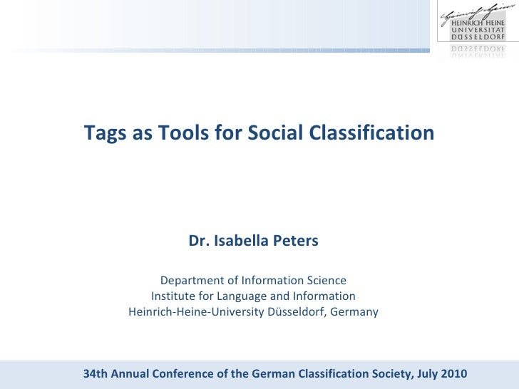 Tags as Tools for Social Classification Dr. Isabella Peters Department of Information Science Institute for Language and I...