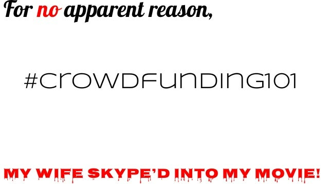 For no apparent reason, #crowdfunding101  My wife SKYPE'd into my movie!