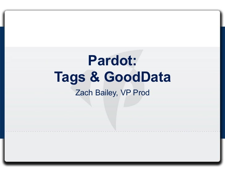 Pardot:Tags & GoodData  Zach Bailey, VP Prod