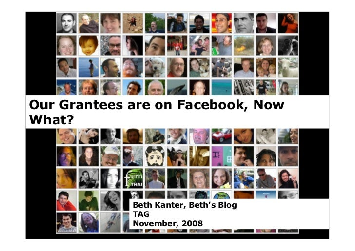 Our Grantees are on Facebook, Now What?                  Beth Kanter, Beth's Blog              TAG              November, ...