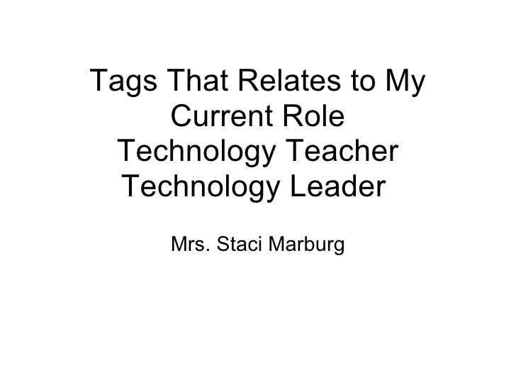 Tags That Relates to My Current Role Technology Teacher Technology Leader  Mrs. Staci Marburg