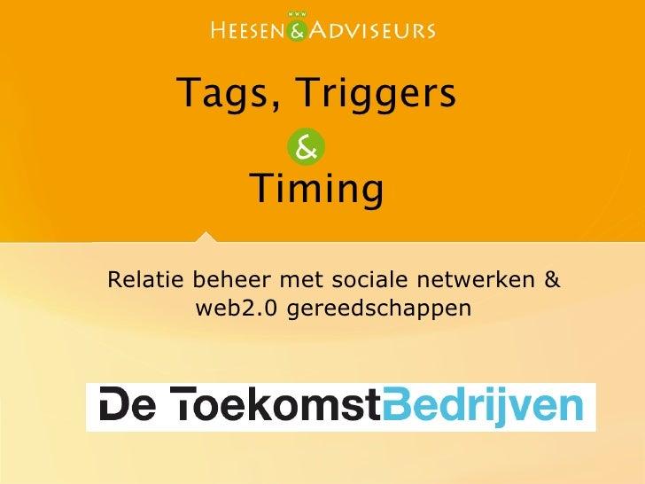 Tags, Triggers             Timing  Relatie beheer met sociale netwerken &         web2.0 gereedschappen