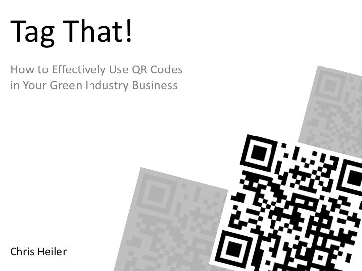 Tag That!How to Effectively Use QR Codesin Your Green Industry BusinessChris Heiler
