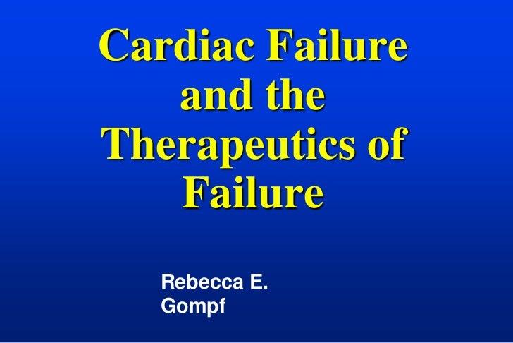 Cardiac Failure   and theTherapeutics of   Failure   Rebecca E.   Gompf