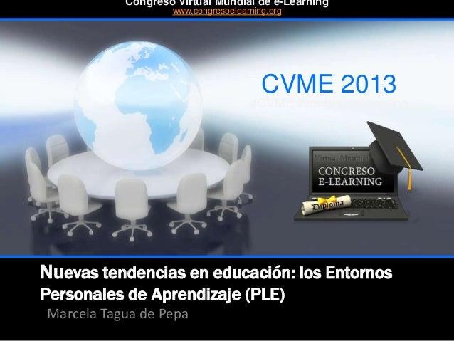 Nuevas tendencias en educación: los Entornos Personales de Aprendizaje (PLE) Marcela Tagua de Pepa CVME 2013 #CVME #congre...