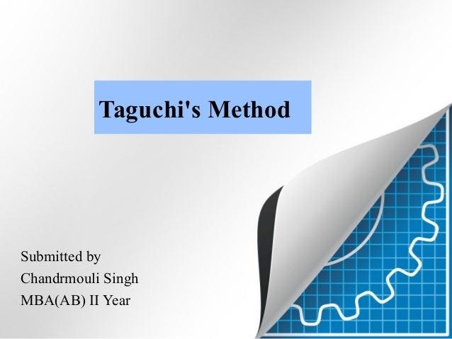 Taguchi's Method  Submitted by Chandrmouli Singh MBA(AB) II Year