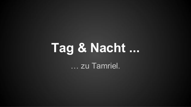 Tag & Nacht ... … zu Tamriel.