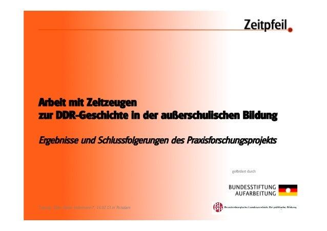 Arbeit mit Zeitzeugenzur DDR-Geschichte in der außerschulischen BildungErgebnisse und Schlussfolgerungen des Praxisforschu...