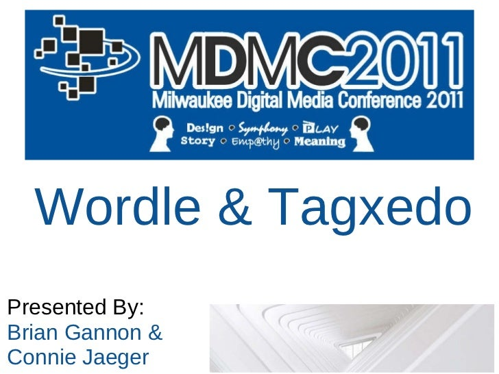 Wordle & Tagxedo Presented By: Brian Gannon & Connie Jaeger