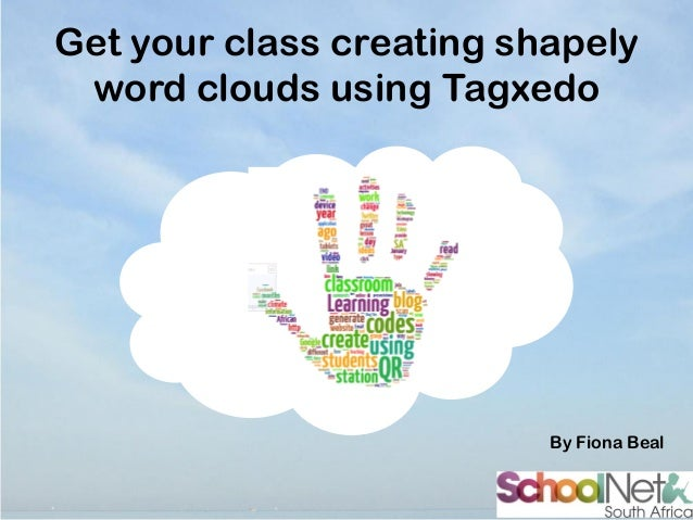 Get your class creating shapely word clouds using Tagxedo  By Fiona Beal