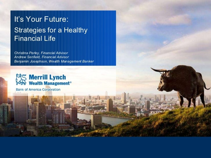 It's Your Future: Strategies for a Healthy Financial Life Christina Perley, Financial Advisor Andrew Senfield, Financial A...