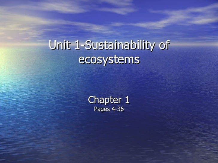 Unit 1-Sustainability of ecosystems Chapter 1 Pages 4-36