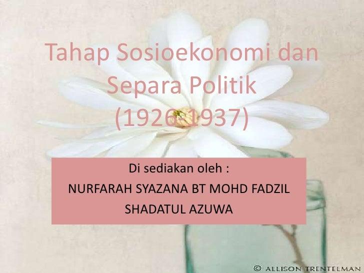 Tahap Sosioekonomi dan     Separa Politik      (1926-1937)         Di sediakan oleh : NURFARAH SYAZANA BT MOHD FADZIL     ...