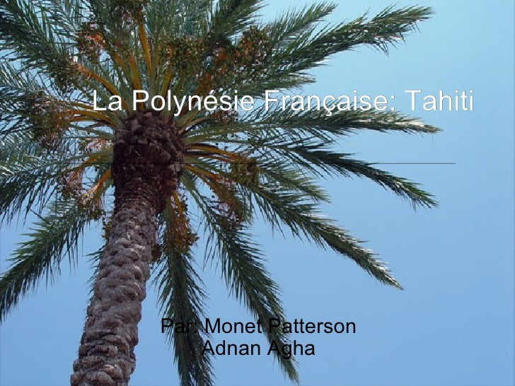 La Polynésie Française: Tahiti Par: Monet Patterson Adnan Agha