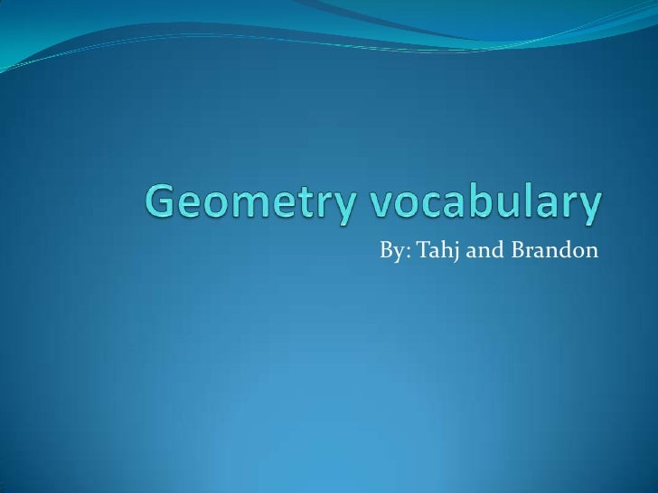 Geometry vocabulary<br />By: Tahj and Brandon<br />