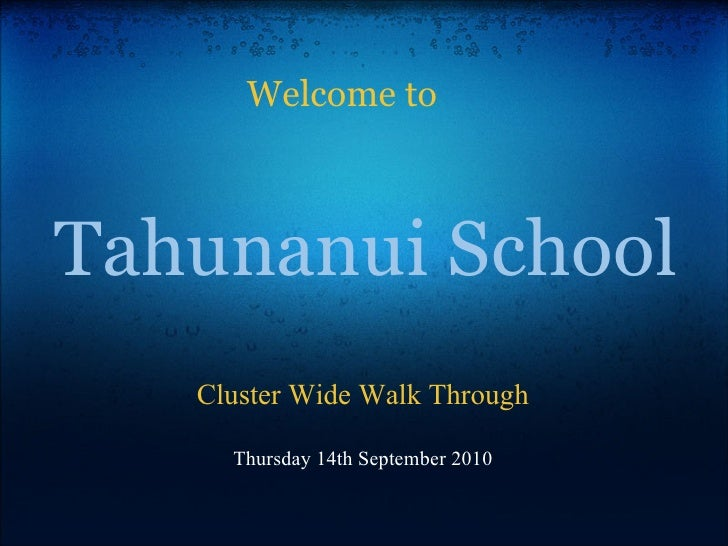 Welcome to    Tahunanui School    Cluster Wide Walk Through       Thursday 14th September 2010