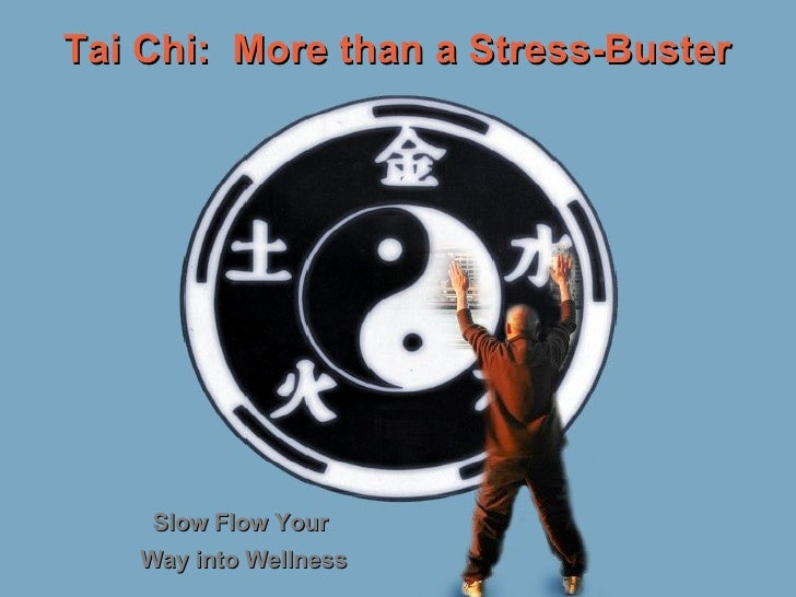 Tai Chi:  More than a Stress-Buster Slow Flow Your  Way into Wellness