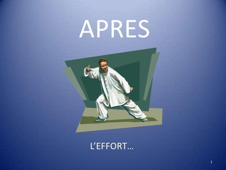APRES<br />L'EFFORT…<br />1<br />