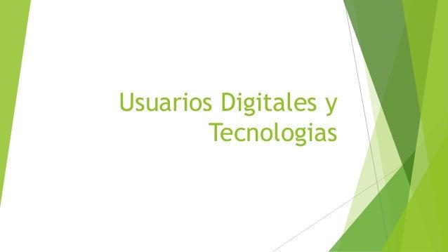Usuarios Digitales y Tecnologias