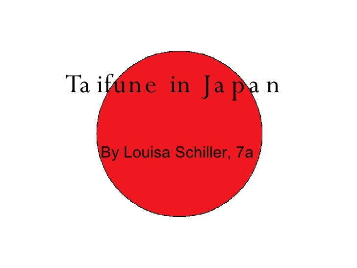 Taifune in Japan <ul><li>By Louisa Schiller, 7a  </li></ul>
