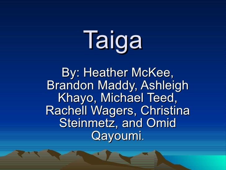 Taiga By: Heather McKee, Brandon Maddy, Ashleigh Khayo, Michael Teed, Rachell Wagers, Christina Steinmetz, and Omid Qayoum...