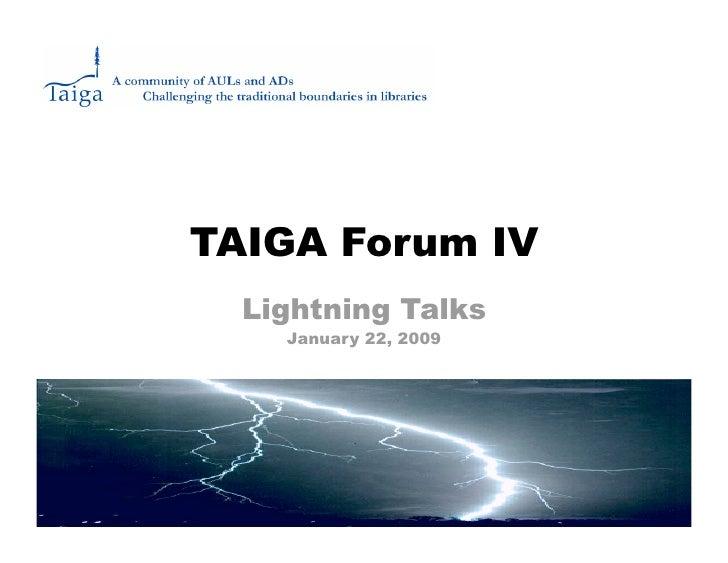 TAIGA Forum IV   Lightning Talks     January 22, 2009