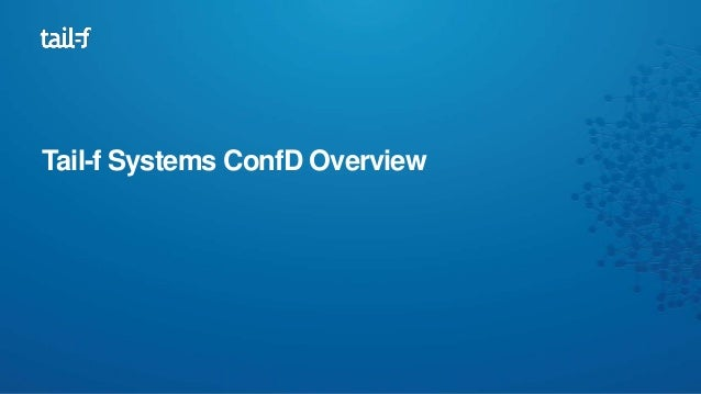 Tail-f Systems ConfD Overview