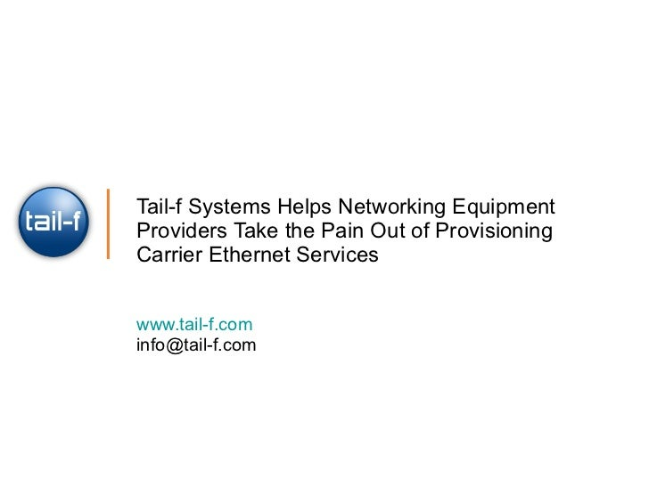 Tail-f Systems Helps Networking Equipment Providers Take the Pain Out of Provisioning Carrier Ethernet Services www.tail-f...