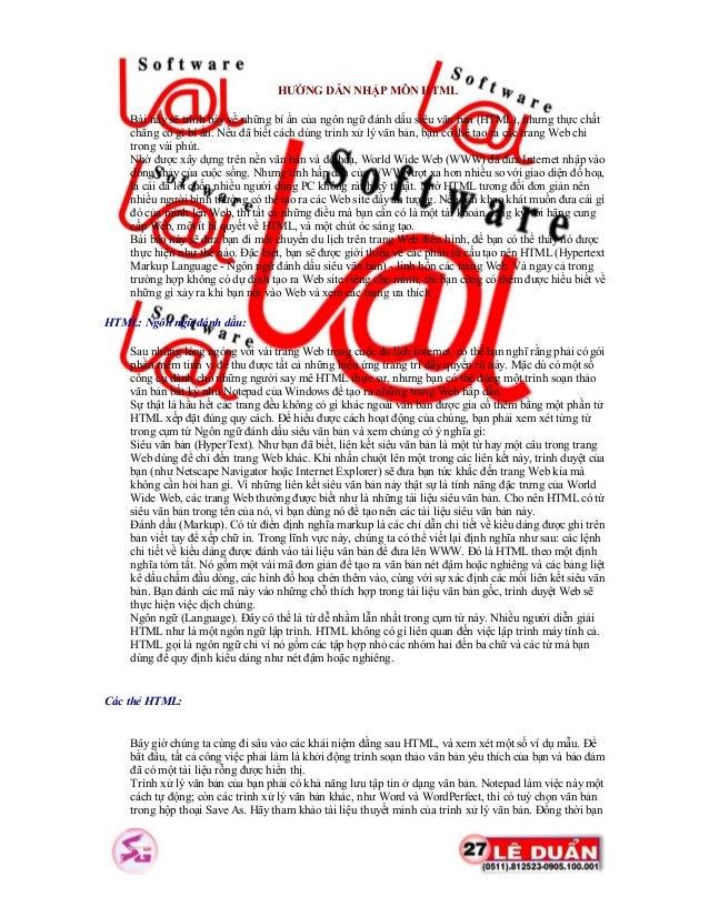HƯỚNG DẪN NHẬP MÔN HTML    Bài này sẽ trình bày về những bí ẩn của ngôn ngữ đánh dấu siêu văn bản (HTML), nhưng thực chất ...