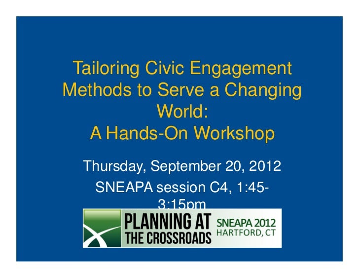 Tailoring Civic EngagementMethods to Serve a Changing            World:   A Hands-On Workshop  Thursday, September 20, 201...