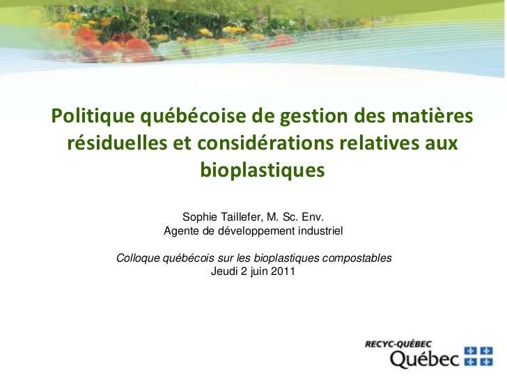 Politique québécoise de gestion des matières résiduelles et considérations relatives aux                bioplastiques     ...