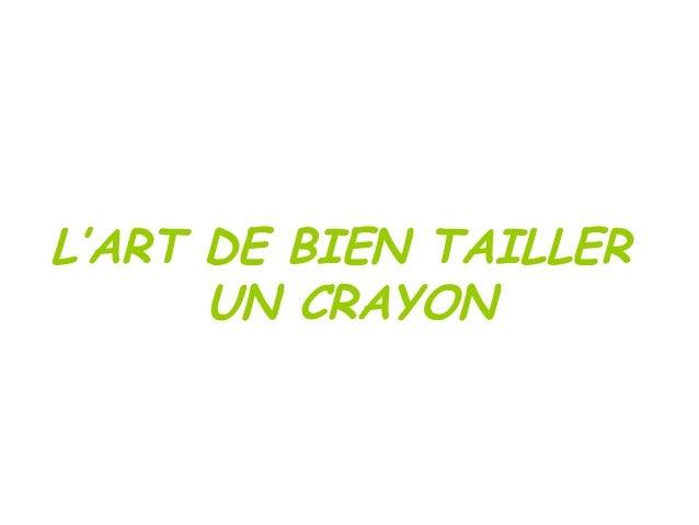 L'ART DE BIEN TAILLER UN CRAYON