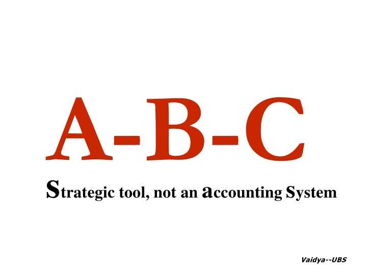 A-B-C<br />strategic tool, not an accounting system<br />Vaidya--UBS<br />