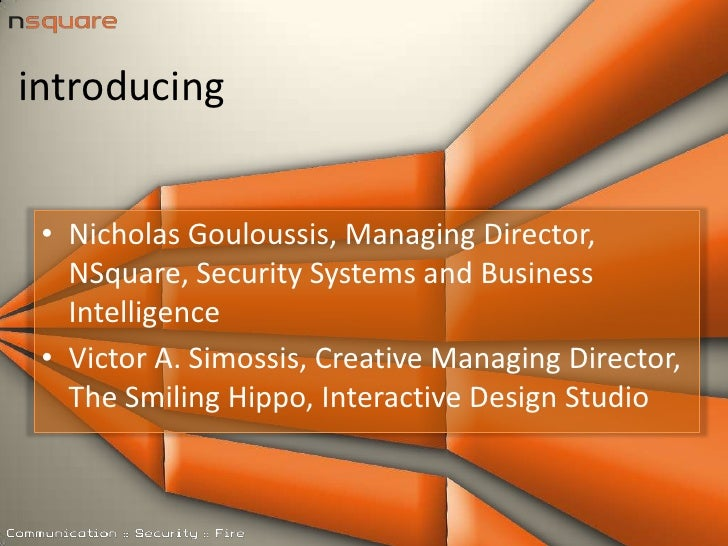 introducing<br />Nicholas Gouloussis, Managing Director, NSquare, Security Systems and Business Intelligence<br />Victor A...