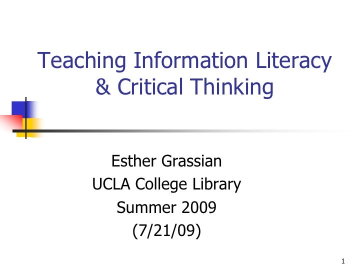 Teaching Information Literacy      & Critical Thinking          Esther Grassian      UCLA College Library         Summer 2...