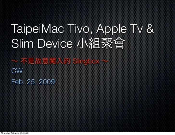 TaipeiMac Tivo, Apple Tv &           Slim Device                               Slingbox           CW           Feb. 25, 20...