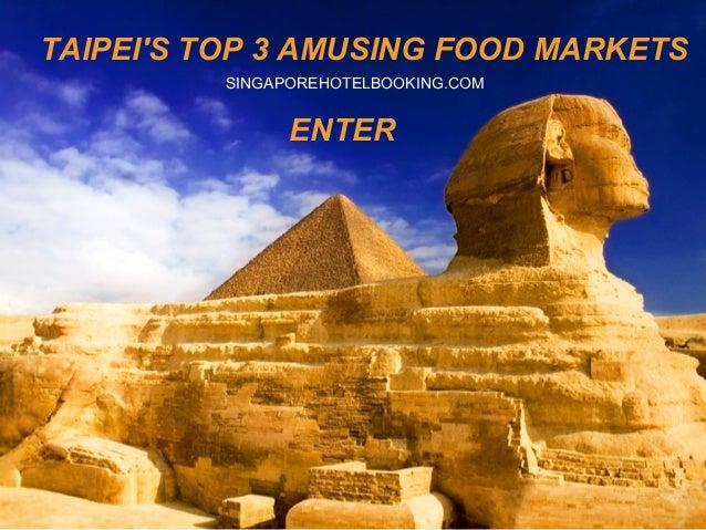 TAIPEIS TOP 3 AMUSING FOOD MARKETSSINGAPOREHOTELBOOKING.COMENTER