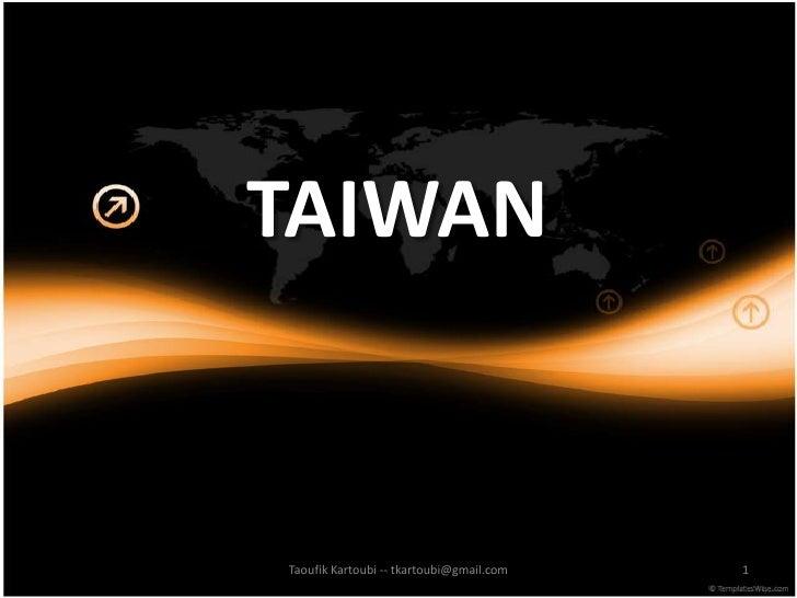 TAIWAN<br />1<br />Taoufik Kartoubi -- tkartoubi@gmail.com<br />