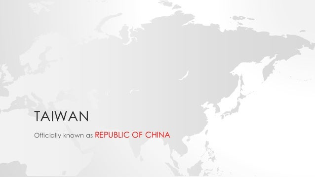 TAIWAN Officially known as REPUBLIC OF CHINA