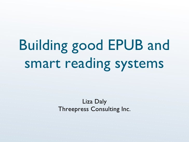 Building Good EPUB And Smart Reading Systems - Liza Daly